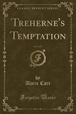 Treherne's Temptation, Vol. 3 of 3 (Classic Reprint) af Alaric Carr