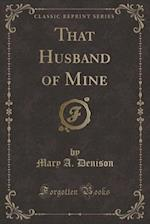 That Husband of Mine (Classic Reprint) af Mary A. Denison