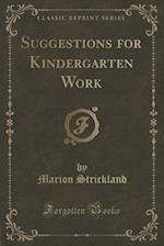 Suggestions for Kindergarten Work (Classic Reprint) af Marion Strickland