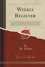Weekly Register, Vol. 36: Containing Political, Historical, Geographical, Scientifical, Statistical, Economical, and Biographical Documents, Essays an af H. Niles