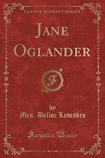 Jane Oglander (Classic Reprint) af Mrs. Belloc Lowndes