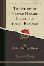 The Story of Oliver Hazard Perry for Young Readers (Classic Reprint)