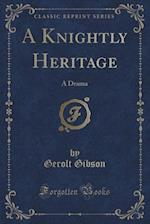 A Knightly Heritage af Gerolt Gibson