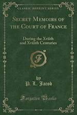 Secret Memoirs of the Court of France