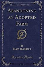 Abandoning an Adopted Farm (Classic Reprint)