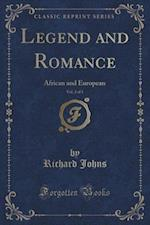 Legend and Romance, Vol. 2 of 3: African and European (Classic Reprint)
