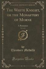 The White Knight, or the Monastery of Morne, Vol. 3 of 3: A Romance (Classic Reprint) af Theodore Melville