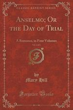 Anselmo; Or the Day of Trial, Vol. 2 of 4: A Romance, in Four Volumes (Classic Reprint)