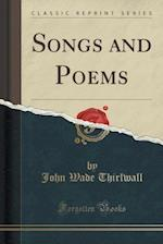 Songs and Poems (Classic Reprint) af John Wade Thirlwall