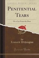 Penitential Tears: Or a Cry From the Dust (Classic Reprint)
