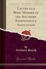 Letter to a Whig Member of the Southern Independence Association (Classic Reprint)