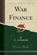 War Finance (Classic Reprint) af J. Nicholson