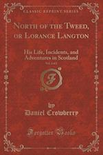 North of the Tweed, or Lorance Langton, Vol. 2 of 2 af Daniel Crowberry