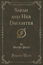 Sarah and Her Daughter (Classic Reprint) af Bertha Pearl