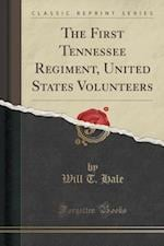 The First Tennessee Regiment, United States Volunteers (Classic Reprint) af Will T. Hale