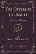 The Offering to Beauty af Amelia W. Lawrence
