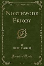 Northwode Priory, Vol. 2 (Classic Reprint) af Miss Cornish