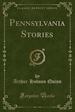 Pennsylvania Stories (Classic Reprint) af Arthur Hobson Quinn
