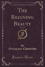The Reigning Beauty, Vol. 2 of 3 (Classic Reprint)