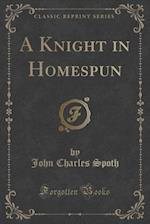 A Knight in Homespun (Classic Reprint) af John Charles Spoth