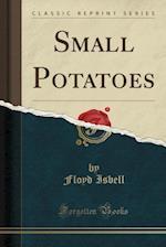 Small Potatoes (Classic Reprint) af Floyd Isbell