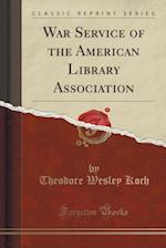 War Service of the American Library Association (Classic Reprint)