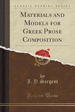 Materials and Models for Greek Prose Composition (Classic Reprint)