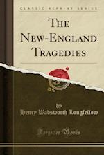 The New-England Tragedies (Classic Reprint)