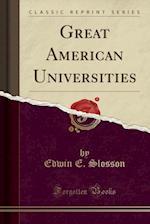 Great American Universities (Classic Reprint)