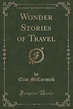 Wonder Stories of Travel (Classic Reprint) af Eliot Mccormick