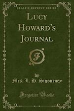 Lucy Howard's Journal (Classic Reprint) af Mrs. L. H. Sigourney