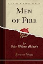 Men of Fire (Classic Reprint)