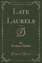 Late Laurels, Vol. 1 of 2 (Classic Reprint)