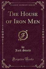 The House of Iron Men (Classic Reprint) af Jack Steele