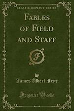 Fables of Field and Staff (Classic Reprint) af James Albert Frye