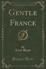 Gentle France (Classic Reprint)