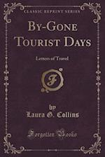 By-Gone Tourist Days af Laura G. Collins