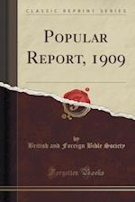 Popular Report, 1909 (Classic Reprint) af British And Foreign Bible Society