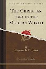 The Christian Idea in the Modern World (Classic Reprint)
