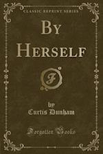 By Herself (Classic Reprint)