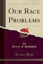 Our Race Problems (Classic Reprint) af Henry F. Suksdorf