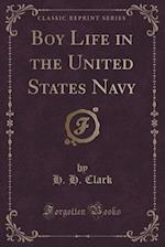Boy Life in the United States Navy (Classic Reprint) af H. H. Clark