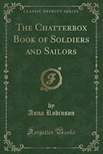 The Chatterbox Book of Soldiers and Sailors (Classic Reprint)