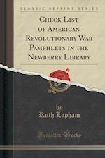 Check List of American Revolutionary War Pamphlets in the Newberry Library (Classic Reprint)