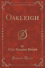 Oakleigh (Classic Reprint)