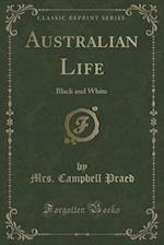 Australian Life: Black and White (Classic Reprint) af Mrs. Campbell Praed