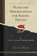 Plans and Specifications for School Houses (Classic Reprint)