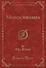 Monochromes (Classic Reprint)