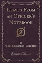 Leaves From an Officer's Notebook (Classic Reprint) af Eliot Crawshay-Williams