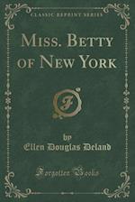 Miss. Betty of New York (Classic Reprint)
